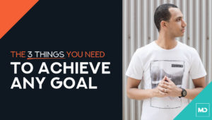 The 3 Things You Need to Achieve Any Goal [Tips for Entrepreneurs]