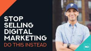 Stop Selling Digital Marketing Services. Do This Instead.