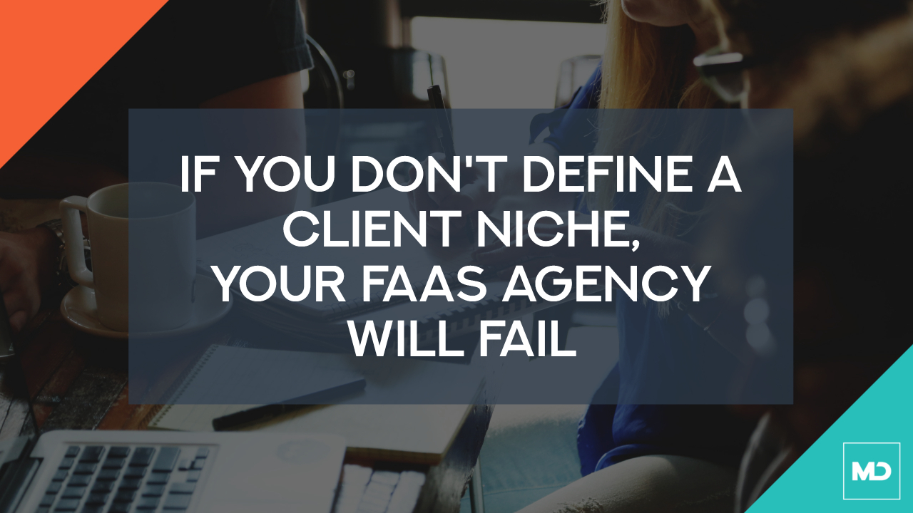 If you don't define a client niche, your FaaS Agency will fail.